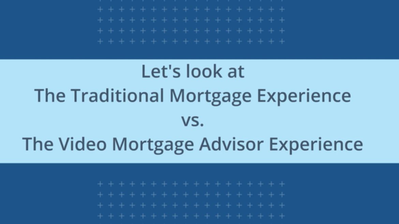 Video Mortgage Advisor Customer Experience vs. Traditional