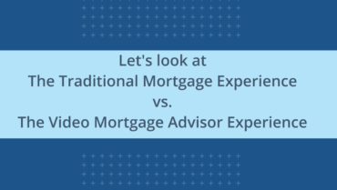 Video Mortgage Advisor Customer Experience vs. Traditional