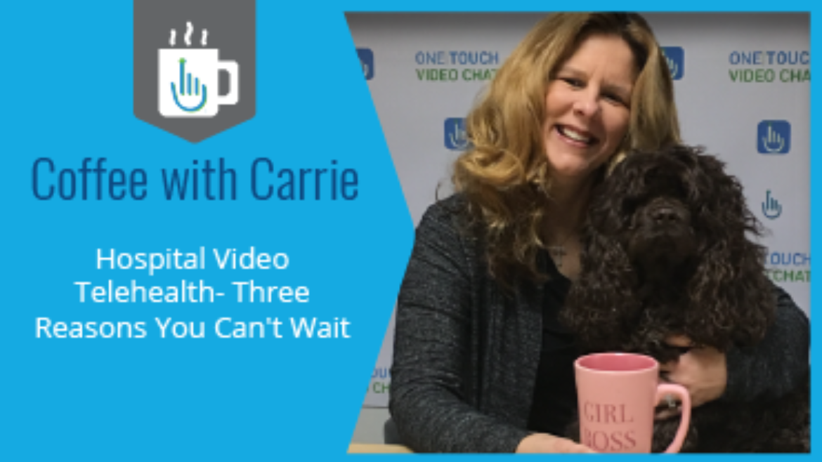 Hospital Video Telehealth: 3 Reasons You Why Can't Wait